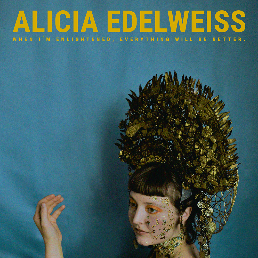 "Alicia Edelweiss Album Cover ""When I'm enlightened, everything will be better."" (2019)"